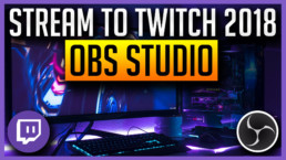 Stream to Twitch with OBS Studio - Ultimate Guide 2018